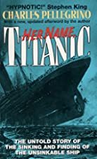 Her Name, Titanic by Charles R. Pellegrino