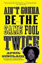 Ain't Gonna Be the Same Fool Twice by April…