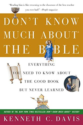 Don't Know Much About the Bible: Everything You Need to Know About the Good Book but Never Learned, Davis, Kenneth C