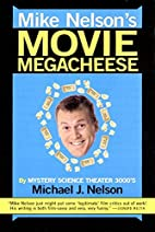 Mike Nelson's Movie Megacheese by Michael J.…