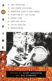 The Foxfire Book : Hog Dressing, Log Cabin…