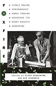 Foxfire 4 : fiddle making, springhouses,…
