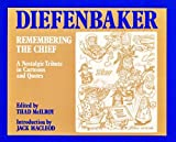 Diefenbaker : remembering the Chief / edited by Thad McIlroy ; introduction by Jack Macleod