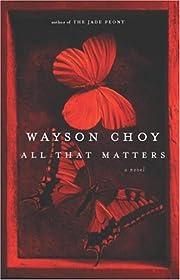 All That Matters av Wayson Choy