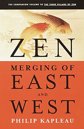 Zen: Merging of East and West, Kapleau, Roshi P.