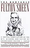 The quotable Fulton Sheen : a topical compilation of the wit, wisdom, and satire of Archbishop Fulton J. Sheen / edited by George J. Martin, Richard P. Rabatin, and John L. Swan ; with a foreword by John Cardinal O'Connor