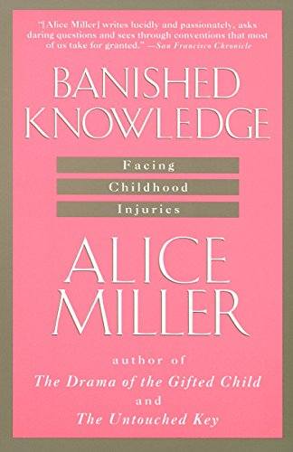 Banished Knowledge: Facing Childhood Injuries by Alice Miller