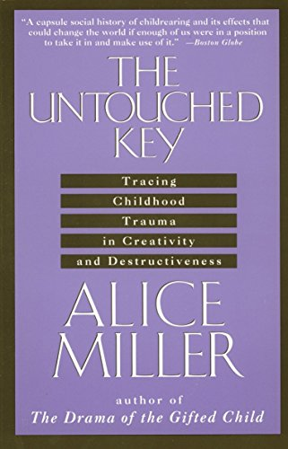 The Untouched Key: Tracing Childhood Trauma in Creativity and Destructiveness by Alice Miller