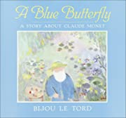 A Blue Butterfly: A Story About Claude Monet…
