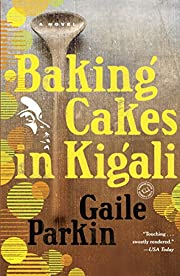 Baking Cakes in Kigali: A Novel af Gaile…