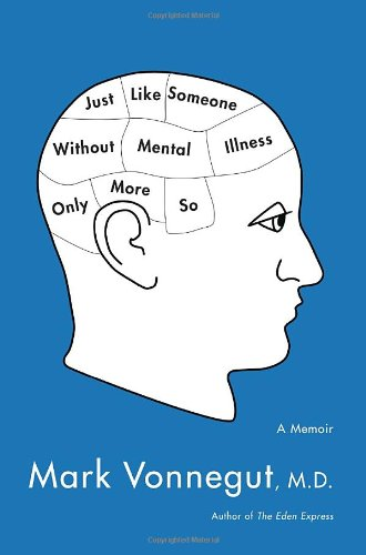 Just Like Someone Without Mental Illness Only More So: A Memoir, Mark Vonnegut