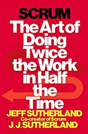Scrum: The Art of Doing Twice the Work in…