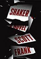 Shaker: A novel by Scott Frank