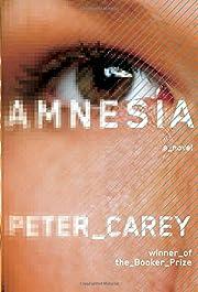 Amnesia: A novel – tekijä: Peter Carey