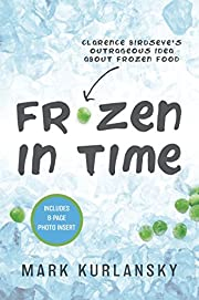 Frozen in Time: Clarence Birdseye's…