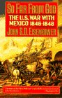 So far from God : the U.S. war with Mexico, 1846-1848 / by John S.D. Eisenhower
