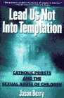 Lead us not into temptation : Catholic priests and the sexual abuse of children / Jason Berry