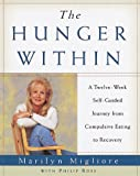 The Hunger Within : An Twelve Week Guided Journey from Compulsive Eating to Recovery