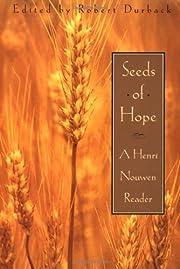 Seeds of hope : a Henri Nouwen reader /…