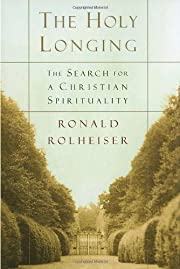 The Holy Longing: The Search for A Christian…