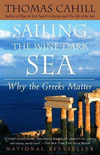 Sailing the Wine-Dark Sea: Why the Greeks Matter (The Hinges of History), Cahill, Thomas