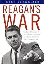 Reagan's War: The Epic Story of His Forty…
