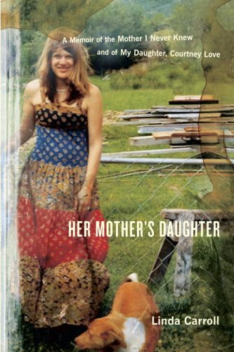 Her Mother's Daughter: A Memoir of the Mother I Never Knew and of My Daughter, Courtney Love, Carroll, Linda