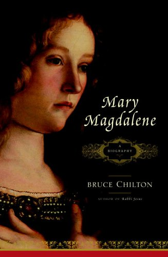 Mary Magdalene: A Biography, Chilton, Bruce
