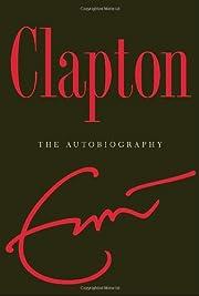 Clapton: The Autobiography por Eric Clapton