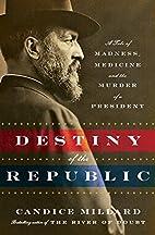 Destiny of the Republic: A Tale of Medicine,…