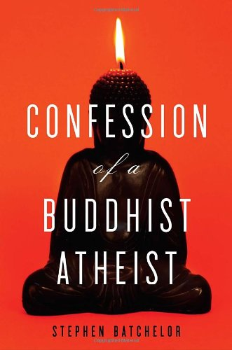 Confession of a Buddhist Atheist, by Batchelor, S.
