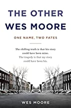 The Other Wes Moore: One Name, Two Fates by…