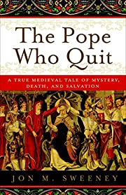 The Pope who quit : a true medieval tale of…