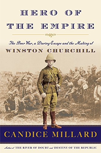 Hero of the Empire: The Boer War, a Daring Escape, and the Making of Winston Churchill, Millard, Candice