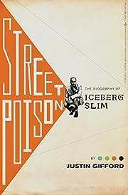 Street Poison: The Biography of Iceberg Slim…