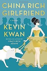 China Rich Girlfriend: A Novel by Kevin Kwan