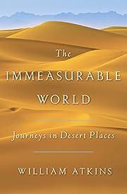 The immeasurable world : journeys in desert…