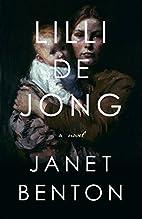 Lilli de Jong: A Novel by Janet Benton