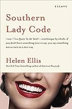 Southern Lady Code: Essays by Helen Ellis