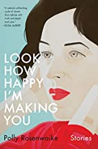 Look How Happy I'm Making You by Polly…