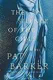 The silence of the girls : a novel / Pat Barker