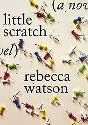 little scratch: A Novel de Rebecca Watson