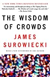 The wisdom of crowds : why the many are smarter than the few and how collective wisdom shapes business, economies, societies, and nations / James Surowiecki