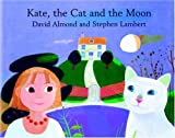 Kate, the cat and the moon / David Almond and Stephen Lambert