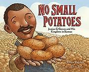 No Small Potatoes: Junius G. Groves and His…