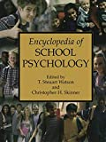 Encyclopedia of school psychology / edited by T. Steuart Watson and Christopher H. Skinner