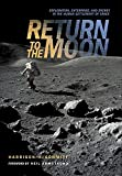 Return to the Moon : exploration, enterprise, and energy in the human settlement of space / Harrison Schmitt ; foreword by Neil Armstrong