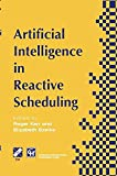 Artificial Intelligence in Reactive Scheduling / edited by R. Kerr, E. Szelke