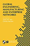 Global engineering, manufacturing and enterprise networks : IFIP TC5 WG5.3/5.7/5.12 Fourth International Working Conference on the Design of Information Infrastructure Systems for Manufacturing (DIISM 2000), November 15-17, 2000, Melbourne, Victoria, Australia / edited by John P.T. Mo, Laszlo Nemes, Division of Manufacturing Science and Technology, Commonwealth Scientific and Industrial Research Organisation (CSIRO), Australia