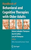 Handbook of behavioral and cognitive therapies with older adults / edited by Dolores Gallagher-Thompson, Ann M. Steffen, Larry W. Thompson